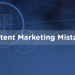 5 Content Marketing Mistakes You Might Be Making